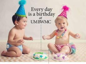 Every day is a birthday at UM BWMC